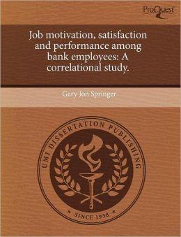 Job Motivation, Satisfaction And Performance Among Bank Employees