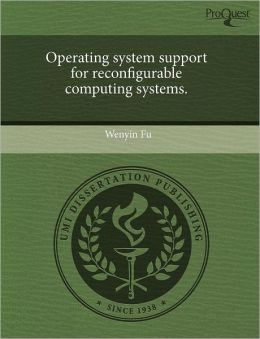 Operating System Support For Reconfigurable Computing Systems.