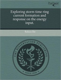 Exploring Storm Time Ring Current Formation And Response On The Energy Input.