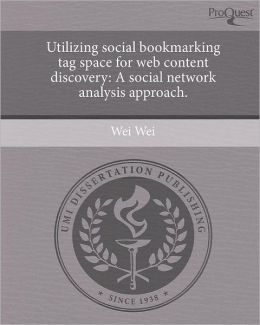 Utilizing social bookmarking tag space for web content discovery: A social network analysis approach.