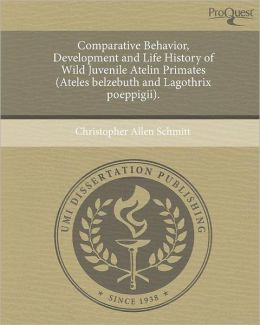 Comparative Behavior, Development and Life History of Wild Juvenile Atelin Primates (Ateles belzebuth and Lagothrix poeppigii).