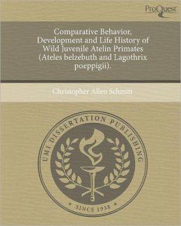 Comparative Behavior, Development and Life History of Wild Juvenile Atelin Primates (Ateles belzebuth and Lagothrix poeppigii).