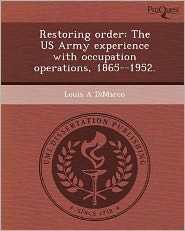 Restoring order: The US Army experience with occupation operations, 1865--1952.