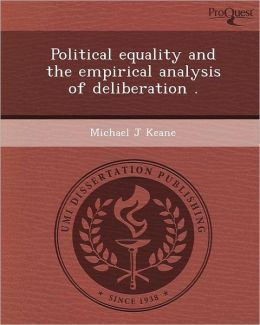 Political equality and the empirical analysis of deliberation .