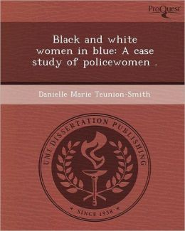 Black and white women in blue: A case study of policewomen .