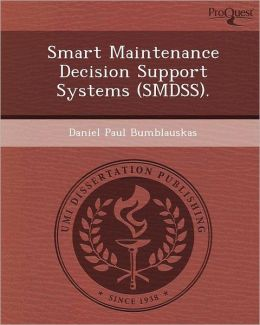 Smart Maintenance Decision Support Systems (SMDSS).