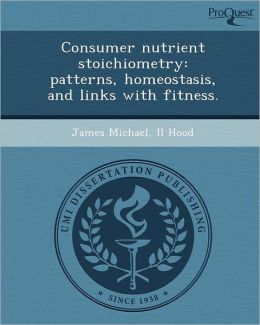 Consumer nutrient stoichiometry: patterns, homeostasis, and links with fitness.
