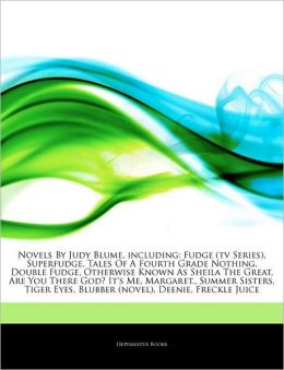 Articles On Novels By Judy Blume, including: Fudge (tv Series), Superfudge, Tales Of A Fourth Grade Nothing, Double Fudge, Otherwise Known As Sheila The Great, Are You There God? It's Me, Margaret., Summer Sisters, Tiger Eyes
