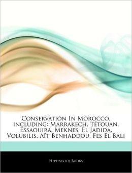Conservation In Morocco, including: Marrakech, T touan, Essaouira, Meknes, El Jadida, Volubilis, A t Benhaddou, Fes El Bali