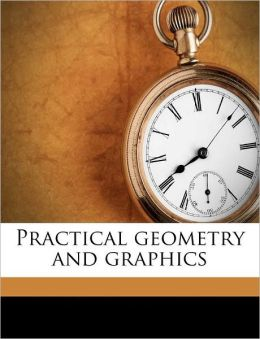 Practical Geometry And Graphics