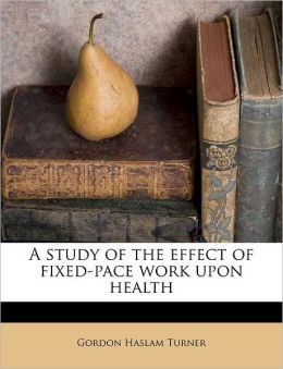 A study of the effect of fixed-pace work upon health