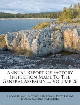 Annual Report Of Factory Inspection Made To The General Assembly ..., Volume 26