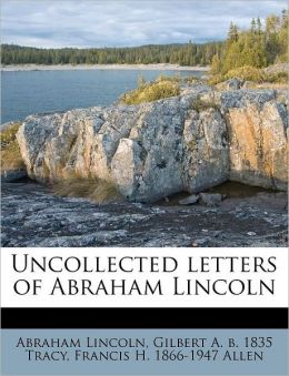 Uncollected Letters of Abraham Lincoln