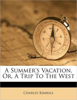 A Summer's Vacation, Or, A Trip To The West