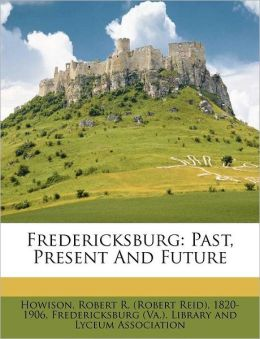 Fredericksburg: Past, Present And Future