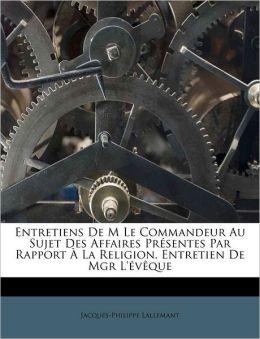 Entretiens De M Le Commandeur Au Sujet Des Affaires Pr Sentes Par Rapport La Religion. Entretien De Mgr L' V Que