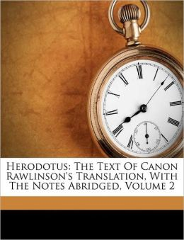 Herodotus: The Text Of Canon Rawlinson's Translation, With The Notes Abridged, Volume 2