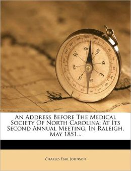 An Address Before The Medical Society Of North Carolina: At Its Second Annual Meeting, In Raleigh, May 1851...