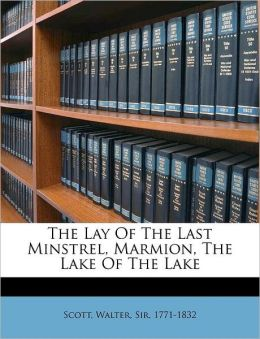 The Lay Of The Last Minstrel, Marmion, The Lake Of The Lake