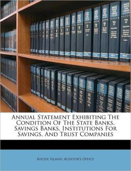 Annual Statement Exhibiting The Condition Of The State Banks, Savings Banks, Institutions For Savings, And Trust Companies