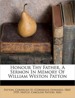 Honour Thy Father. A Sermon In Memory Of William Weston Patton