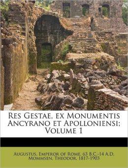 Res Gestae, ex Monumentis Ancyrano et Apolloniensi; Volume 1