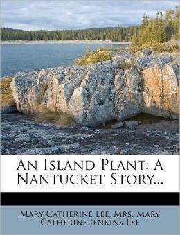 An Island Plant: A Nantucket Story...