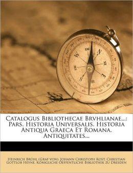 Catalogus Bibliothecae Brvhlianae...: Pars. Historia Universalis. Historia Antiqua Graeca Et Romana. Antiquitates...