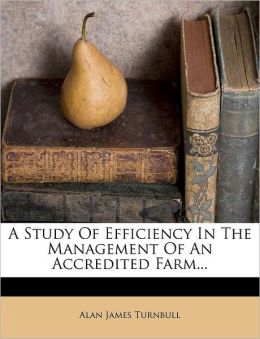 A Study Of Efficiency In The Management Of An Accredited Farm...
