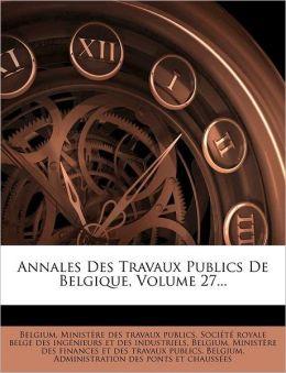 Annales Des Travaux Publics De Belgique, Volume 27...