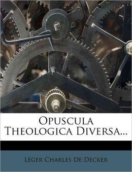 Opuscula Theologica Diversa...