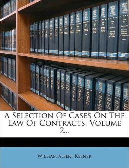 A Selection Of Cases On The Law Of Contracts, Volume 2...