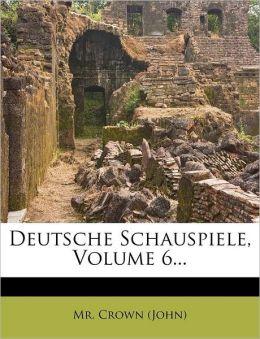 Deutsche Schauspiele, Volume 6...