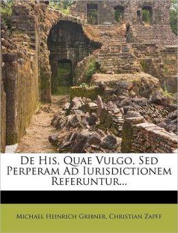 De His, Quae Vulgo, Sed Perperam Ad Iurisdictionem Referuntur...