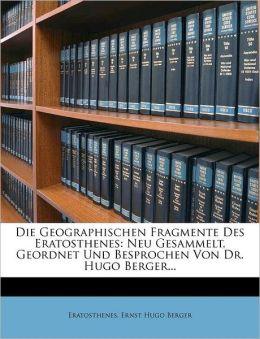 Die geographischen Fragmente des Eratosthenes: Neu gesammelt, geordnet und besprochen von Dr. Hugo Berger