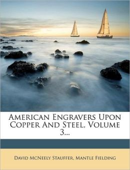 American Engravers Upon Copper And Steel, Volume 3...