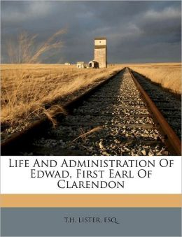 Life And Administration Of Edwad, First Earl Of Clarendon