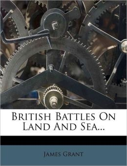 British Battles On Land And Sea...