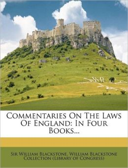 Commentaries on the Laws of England: In Four Books...