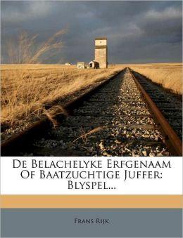 De Belachelyke Erfgenaam Of Baatzuchtige Juffer: Blyspel...
