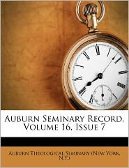 Auburn Seminary Record, Volume 16, Issue 7