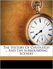 The History Of Chudleigh ... And The Surrounding Scenery