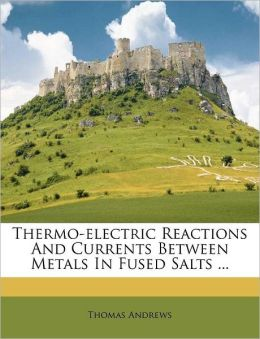 Thermo-electric Reactions And Currents Between Metals In Fused Salts ...