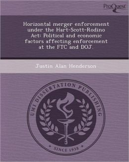 Horizontal merger enforcement under the Hart-Scott-Rodino Act: Political and economic factors affecting enforcement at the FTC and DOJ.