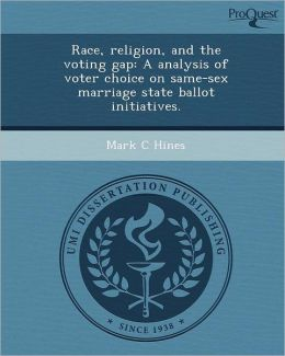 Race, religion, and the voting gap: A analysis of voter choice on same-sex marriage state ballot initiatives.