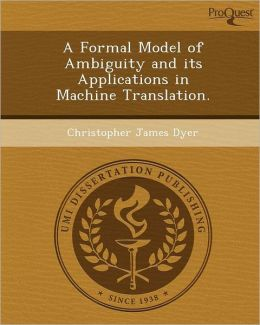 A Formal Model of Ambiguity and its Applications in Machine Translation.