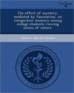 The effect of mystery, mediated by fascination, on recognition memory among college students viewing scenes of nature.