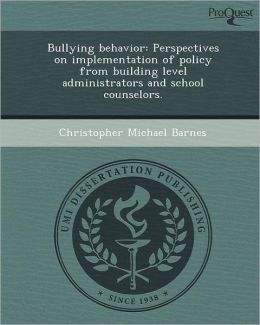 Bullying behavior: Perspectives on implementation of policy from building level administrators and school counselors.