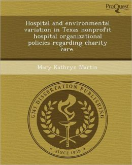Hospital and environmental variation in Texas nonprofit hospital organizational policies regarding charity care.