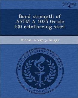 Bond strength of ASTM A 1035 Grade 100 reinforcing steel.